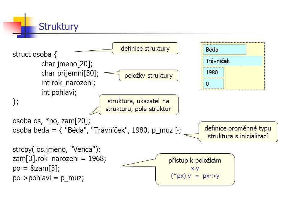 Struktury struct osoba { char jmeno[20]; char prijemni[30];